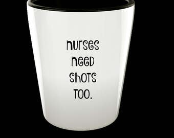 Funny Shot Glass for Nurses, Nurses Need Shots Too - Gifts for Nurses, Nursing Students