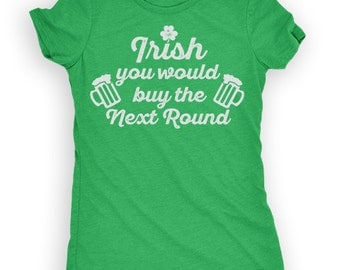 Irish You Would Buy The Next Round - Saint Patrick's Day Shirt