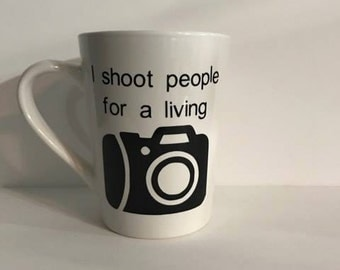 I shoot people for a living coffee cup
