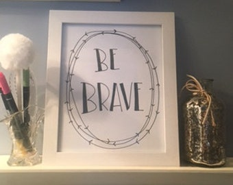 Be Brave INSTANT DOWNLOAD printable