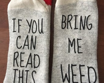 SALE!! Bring Me Weed Socks - Birthday for her - Birthday For Him - Birthday Girl - 420 - Birthday Gift - If You Can Read this - Father's Day