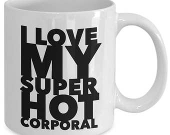 I love my super hot corporal - Unique gift mug for him, her, mom, dad, husband, wife, boyfriend, men, women