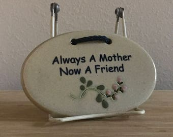Mother's Day Ceramic Plaque, Mother's Day Gift, Mountain Meadows Pottery Ceramic Sign, Always A Mother Now A Friend