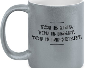 Unique Coffee mugs with quotes You is kind you is smart