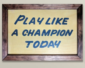 Play Like a Champion Today Wooden Sign