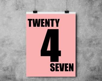 Twenty 4 Seven - Pink/White/Black - Feel Good / Work / Hustle / Typography - A3/A4
