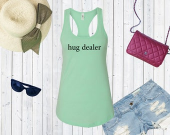 Hug Dealer Tank Top. Custom Tanks. Inspo Shirts. Love Shirts.
