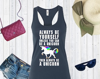 Always Be Yourself Unless You Can Be A Unicorn Then Always Be A Unicorn Tank Top. Custom Tanks. Inspo Shirts. [C0200]