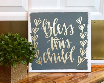 Bless This Child - 12x12 sign, 10x10, custom sign, custom canvas, quotes on canvas, hand lettered canvas, calligraphy sign, nursery decor