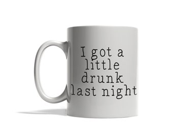 I got a little drunk last night mug