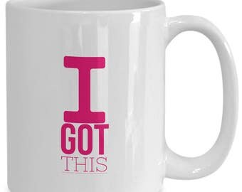 I Got This Mug, I Got This Coffee Mug, Mug I Got This, White Ceramic Coffee Cup