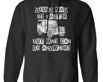 Yours May Be Faster But Mine Can Go Anywhere Jeep 4 x 4 Hoodie Or Sweater