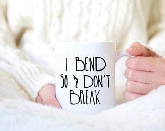 I Bend So I Don't Break - Yoga Mug - Yoga Coffee Mug - Yoga Tea Mug - Inspirational Mug - Motivational Mug - Coffee Mug - Yoga Gift