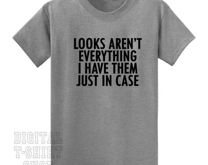 Looks aren't everything I have them just in case T-Shirt