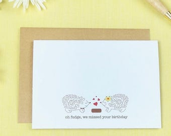 greeting card / oh fudge we missed your birthday / hedgehogs / friendship / belated birthday