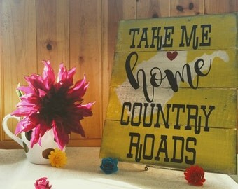 Take Me Home County Roads Hand Crafted Hand Painted WV Sign