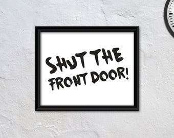 Shut the front door! PRINTABLE ART, Instant download, Funny wall art, Funny wall décor, Simple wall art, Home décor, Quote prints