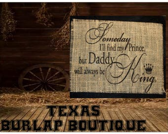 Someday I'll find my prince but dayy will always be my King Burlap Country Music Vintage Wedding Wood Sign