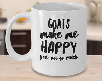 Goat Coffee Mug - Gifts For Goat Lover - Goat Gift Cup - Goats Make Me Happy You Not So Much - Inexpensive Funny Goat Gifts
