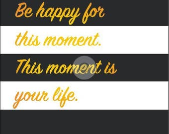 Be Happy For This Moment Quote A3 Poster