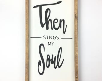 Then Sings my Soul sign/Christian/ hymn/ song lyric/ How Great thou art / inspirational/quote/ farmhouse/gift for mom/gift for mother in law