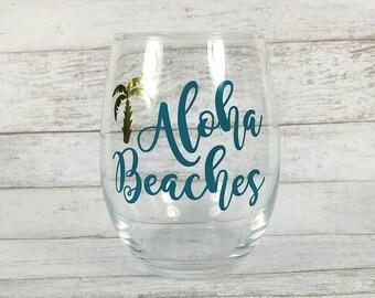 Aloha Beaches//Vacation Wine Glass//Stemless Wine Glass//Funny Wine Glass//Custom Wine Glass//Gift For Her//Beach Wine Glass//Birthday Gift