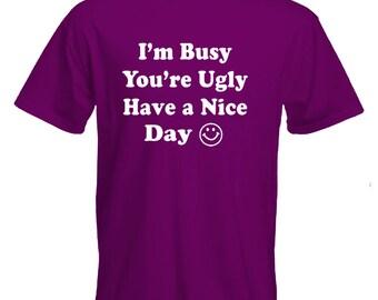 Funny Tshirt-your ugly im busy Tshirt-rude Tee-offensive Tee-festival Tshirt-beachwear-slogan Tee-statement tshirt-mens short sleeved Tee-