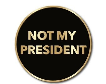 RESISTANCE SALE NEW Not My President Buttons Hard Enamel Pin, Black and Gold, Anna Joyce, Portland, Or