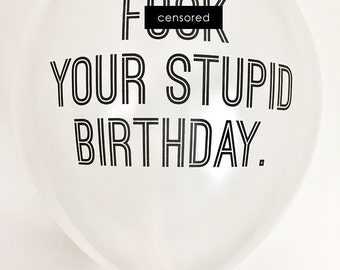 Birthday Balloons. Party Balloons. Set of 3. F*ck Your Birthday. Mature Balloons.