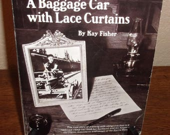 A Baggage Car with Lace Curtains-Kay Fisher-Paperback Book-Signed 1st Ed/1st Print 1979