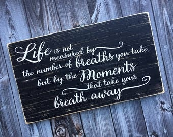 Life is not measured by the number of breaths you take but by the moments that take your breath away | Love quote | Wall Sign | Style HM76