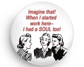 Funny RetirementFridge Magnet for Woman, Funny Working Woman Retirement Party Pinback