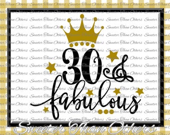 30 and Fabulous Birthday SVG, 30th Birthday, girl Dxf Silhouette Studios, Cameo Cricut cut file INSTANT DOWNLOAD, Vinyl Design, Htv Scal Mtc