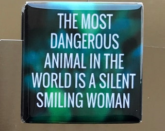 The most dangerous animal...Custom made 1.5 x 1.5  magnet