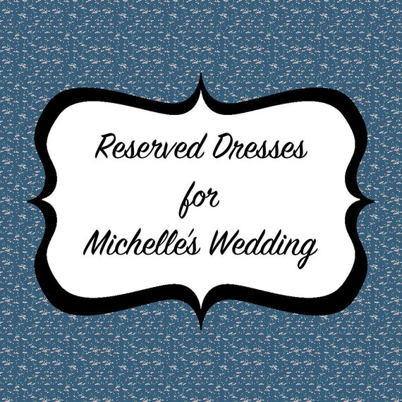 Reserved Listing for Michelle's Bridesmaids Dresses