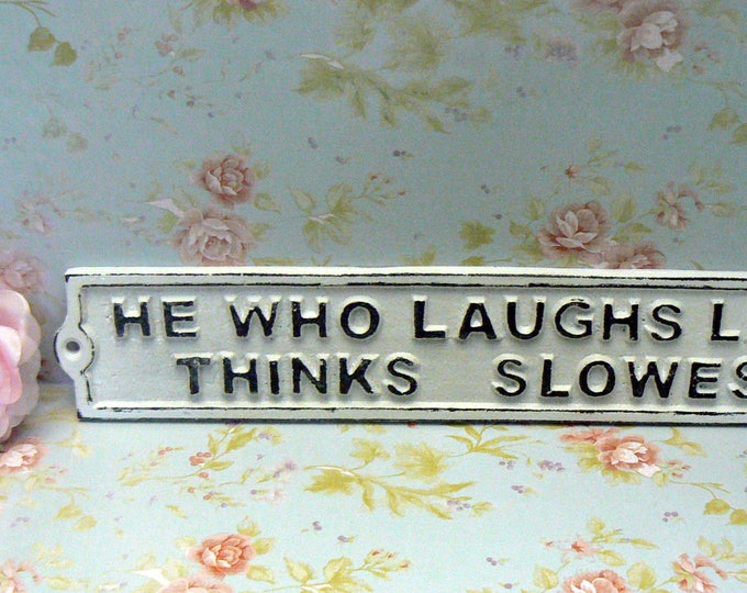 He Who Laughs Last Thinks Slowest Sign Cast Iron Plaque Classic Shab White Wall Shabby Style Chic Humorous Funny Novelty Signage Gift Idea