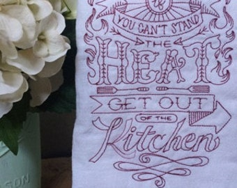 Embroidered flour sack towel- If you can't Stand the Heat Get out | gift | Kitchen towel | Tea Towel | Funny Towel | Hostess gift