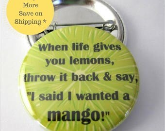 When Life Gives You Lemons Pinback Button Badge, pins for backpacks, Pinback Button gift, Button OR Magnet - 1.5″ (38mm)