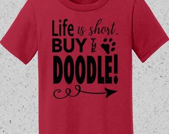 GoldenDoodle Shirt, Doodle Shirt, Short Sleeve or Long Sleeve Tshirt, Life is Short - Buy the Doodle Shirt, Love My Dood Shirt