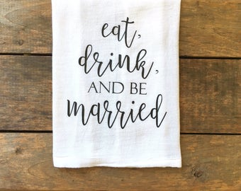 eat drink and be married tea towel, flour sack tea towel, bridal gift, gift for her, newlywed gift, kitchen decor, wedding tea towel