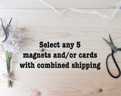 Select any 5 items (magnets and/or cards) with combined shipping