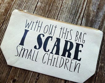 With Out This Bag i Scare Small Children Large Makeup Bag
