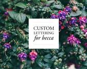 Custom Lettering for Becca