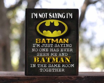 I'm not saying I'm BATMAN, CAPTAIN AMERICA, Batgirl, Cat Woman, Flash, Green Lantern...sign block