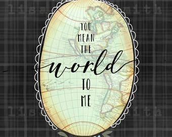 You mean the world to me print - romantic map wall art - love print - 8x10 vertical art print