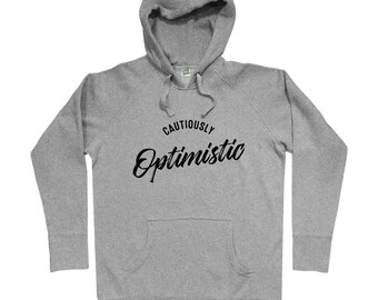 Cautiously Optimistic Hoodie - Men S M L XL 2x 3x - Hoody, Sweatshirt, Political Hoody, Positivity  Hoody, Hopeful Hoody, Novelty Hoodie