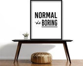 Digital download,instant download,normal is boring,printable,ampersand,inspirational,quote art print,motivational,typography,black white