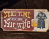 Vintage Pabst Blue Ribbon Wood Wooden Man Cave Beer Pub Bar Sign Next Time Bring Your Wife