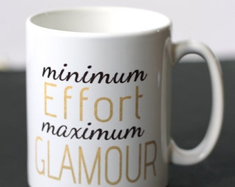Minimum Effort Maximum Glamour Ceramic Mug - Personalisation available
