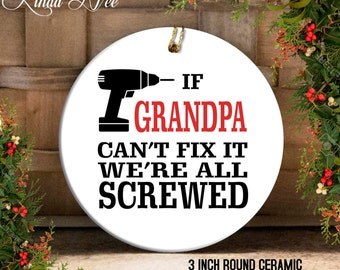If GRANDPA can't fix it we're all screwed Ornament, Gift for Grandpa, Funny Grandpa Ornament, Handyman Ornament Christmas Gift Papa OPH47